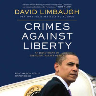 Crimes Against Liberty: An Indictment of President Barack Obama 9781441762047