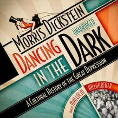 Dancing in the Dark: A Cultural History of the Great Depression 9781441762528