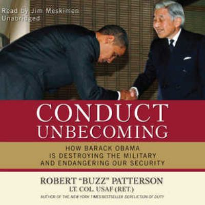 Conduct Unbecoming: How Barack Obama Is Destroying the Military and Endangering Our Security