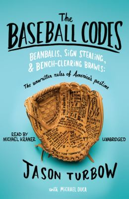 The Baseball Codes: Beanballs, Sign Stealing, & Bench-Clearing Brawls: The Unwritten Rules of America's Pastime 9781441762993