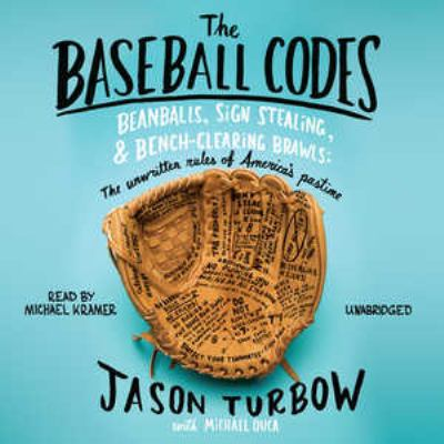 The Baseball Codes: Beanballs, Sign Stealing, & Bench-Clearing Brawls: The Unwritten Rules of America's Pastime 9781441763013