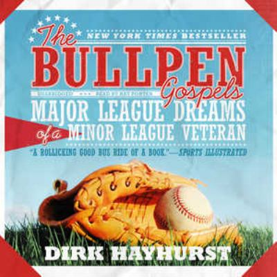 The Bullpen Gospels: Major League Dreams of a Minor League Veteran 9781441763099