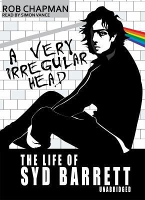 A Very Irregular Head: The Life of Syd Barrett 9781441764003