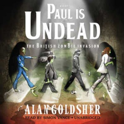 Paul Is Undead: The British Zombie Invasion 9781441764232