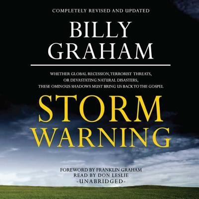 Storm Warning: Whether Global Recession, Terrorist Threats, or Devastating Natural Disasters, These Ominous Shadows Must Bring Us Bac 9781441766380