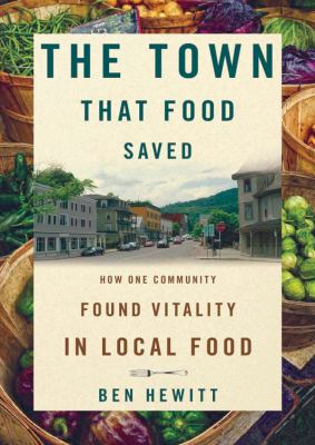The Town That Food Saved: How One Community Found Vitality in Local Food 9781441766533
