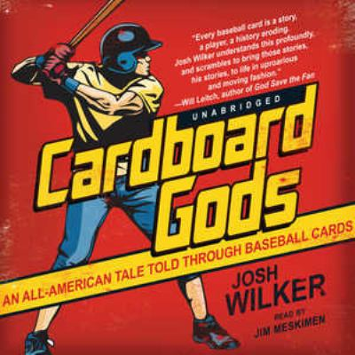 Cardboard Gods: An All-American Tale Told Through Baseball Cards 9781441768636
