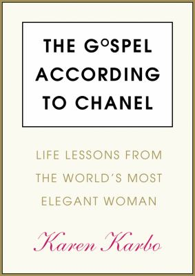 The Gospel According to Coco Chanel: Life Lessons from the World's Most Elegant Woman 9781441769626