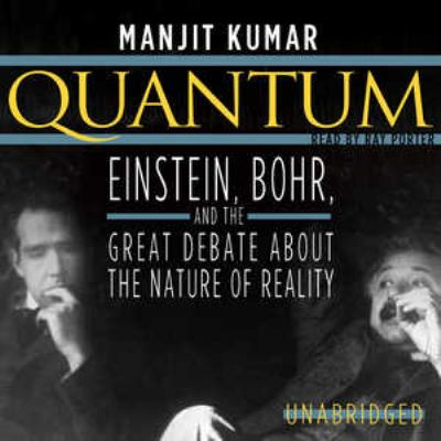 Quantum: Einstein, Bohr, and the Great Debate about the Nature of Reality 9781441769954