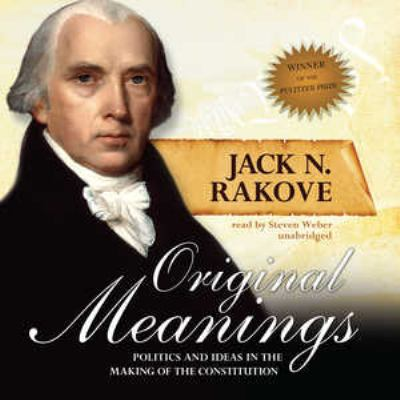 Original Meanings: Politics and Ideas in the Making of the Constitution 9781441770240