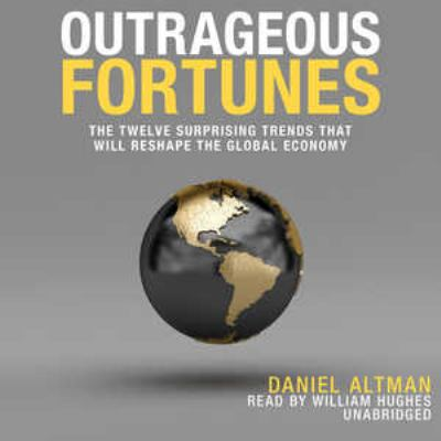 Outrageous Fortunes: The Twelve Surprising Trends That Will Reshape the Global Economy 9781441772268