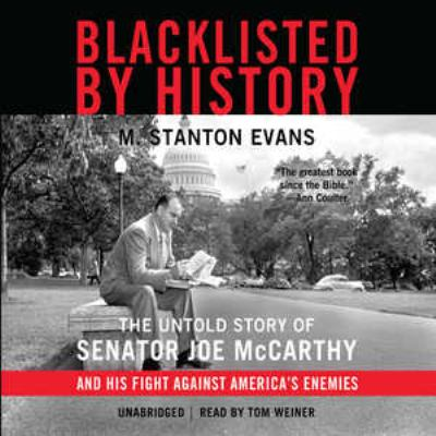Blacklisted by History: The Untold Story of Senator Joe McCarthy and His Fight Against America's Enemies 9781441773036