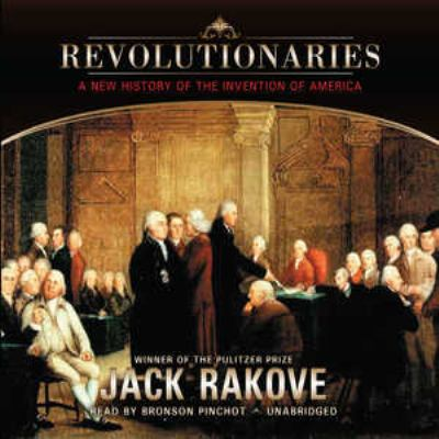 Revolutionaries: A New History of the Invention of America 9781441773432