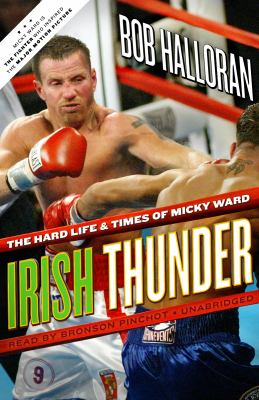 Irish Thunder: The Hard Life & Times of Micky Ward 9781441776624