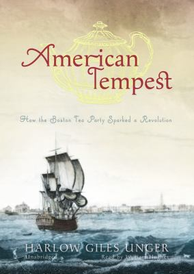 American Tempest: How the Boston Tea Party Sparked a Revolution 9781441779144