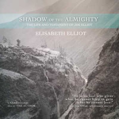 Shadow of the Almighty: The Life and Testament of Jim Elliot 9781441784179