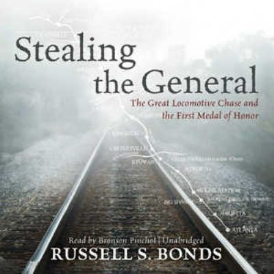 Stealing the General: The Great Locomotive Chase and the First Medal of Honor 9781441789044