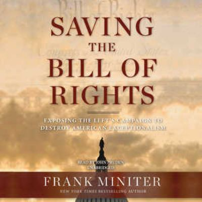 Saving the Bill of Rights: Exposing the Left's Campaign to Destroy American Exceptionalism 9781441789488