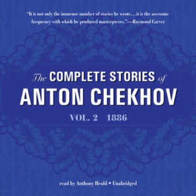 The Complete Stories of Anton Chekhov, Volume 2: 1886 9781441789624