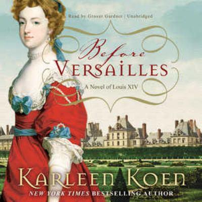 Before Versailles: A Novel of Louis XIV 9781441789891