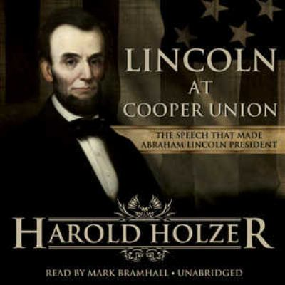 Lincoln at Cooper Union: The Speech That Made Abraham Lincoln President 9781441790460