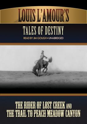Louis L'Amour's Tales of Destiny: The Rider of Lost Creek/The Trail to Peach Meadow Canyon 9781441791238