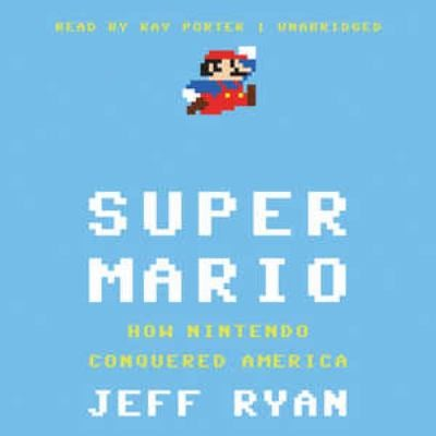 Super Mario: How Nintendo Conquered America 9781441793607