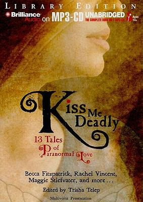 Kiss Me Deadly: 13 Tales of Paranormal Love 9781441872166