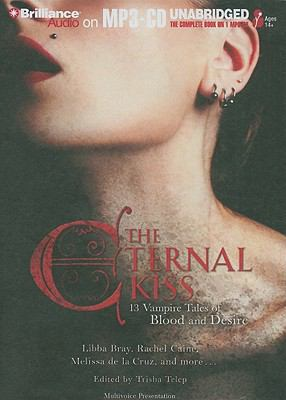 The Eternal Kiss: 13 Vampire Tales of Blood and Desire 9781441872203