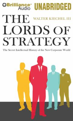The Lords of Strategy: The Secret Intellectual History of the New Corporate World 9781441872364