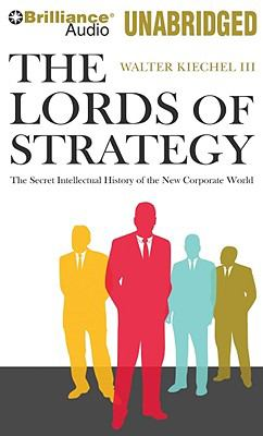 The Lords of Strategy: The Secret Intellectual History of the New Corporate World 9781441872395