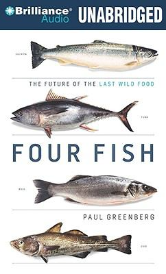 Four Fish: The Future of the Last Wild Food 9781441872432