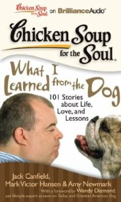 Chicken Soup for the Soul: What I Learned from the Dog: 101 Stories about Life, Love, and Lessons 9781441877789