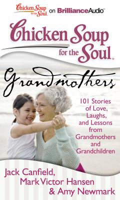 Chicken Soup for the Soul: Grandmothers: 101 Stories of Love, Laughs, and Lessons from Grandmothers and Grandchildren 9781441877925
