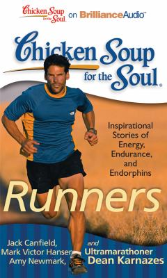Chicken Soup for the Soul: Runners: 101 Inspirational Stories of Energy, Endurance, and Endorphins 9781441877956
