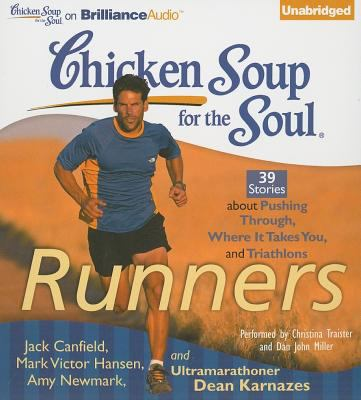 Chicken Soup for the Soul: Runners: 39 Stories about Pushing Through, Where It Takes You, and Triathlons