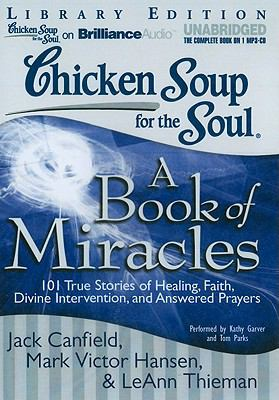 Chicken Soup for the Soul: A Book of Miracles: 101 True Stories of Healing, Faith, Divine Intervention, and Answered Prayers 9781441882196