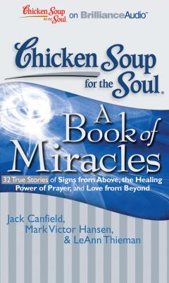 Chicken Soup for the Soul: A Book of Miracles: 32 True Stories of Signs from Above, the Healing Power of Prayer, and Love from Beyond 9781441882226