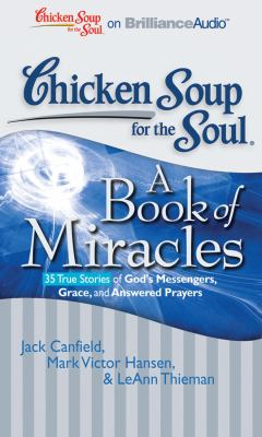 Chicken Soup for the Soul: A Book of Miracles: 35 True Stories of God's Messengers, Grace, and Answered Prayers 9781441882240