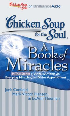 Chicken Soup for the Soul: A Book of Miracles: 34 True Stories of Angels Among Us, Everyday Miracles, and Divine Appointment 9781441882264