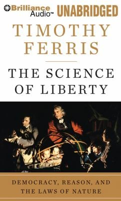 The Science of Liberty: Democracy, Reason, and the Laws of Nature 9781441892447