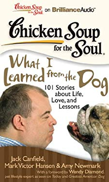 Chicken Soup for the Soul: What I Learned from the Dog: 101 Stories about Life, Love, and Lessons 9781441895240