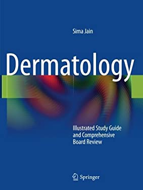 Dermatology: Illustrated Study Guide and Comprehensive Board Review 9781441905246