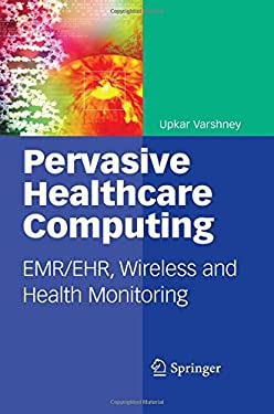 Pervasive Healthcare Computing: Emr/Ehr, Wireless and Health Monitoring 9781441954961