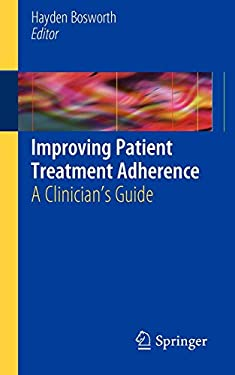 Improving Patient Treatment Adherence: A Clinician's Guide 9781441958655