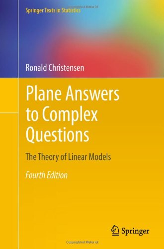Plane Answers to Complex Questions: The Theory of Linear Models 9781441998156