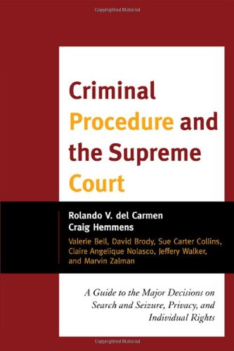 Criminal Procedure and the Supreme Court: A Guide to the Major Decisions on Search and Seizure, Privacy, and Individual Rights 9781442201569