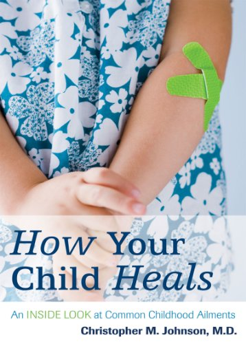 How Your Child Heals: An Inside Look at Common Childhood Ailments 9781442202047