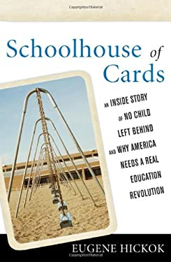 Schoolhouse of Cards: An Inside Story of No Child Left Behind and Why America Needs a Real Education Revolution 9781442205246