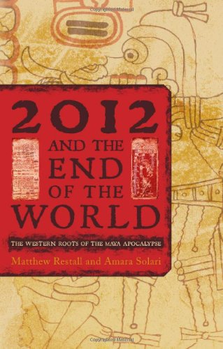 2012 and the End of the World: The Western Roots of the Maya Apocalypse 9781442206090